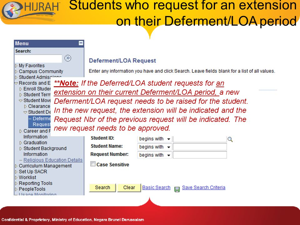 Students who request for an extension on their Deferment/LOA period **Note: If the Deferred/LOA student requests for an extension on their current Deferment/LOA period, a new Deferment/LOA request needs to be raised for the student.