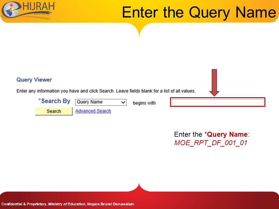 Enter the Query Name Enter the *Query Name: MOE_RPT_DF_001_01