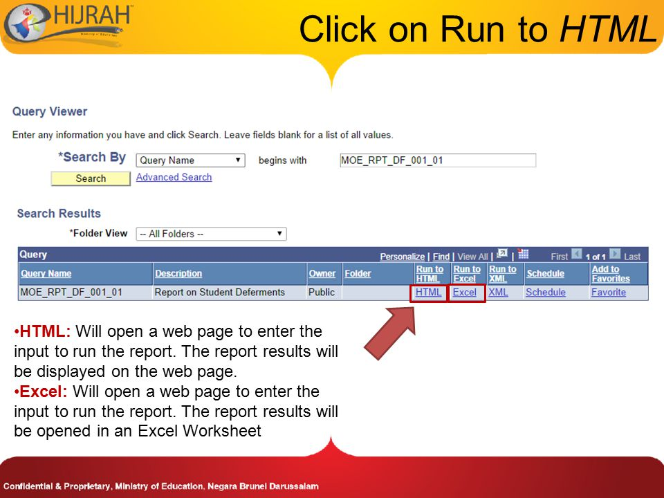 Click on Run to HTML HTML: Will open a web page to enter the input to run the report.