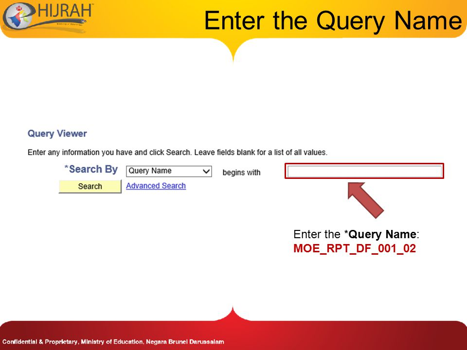 Enter the Query Name Enter the *Query Name: MOE_RPT_DF_001_02