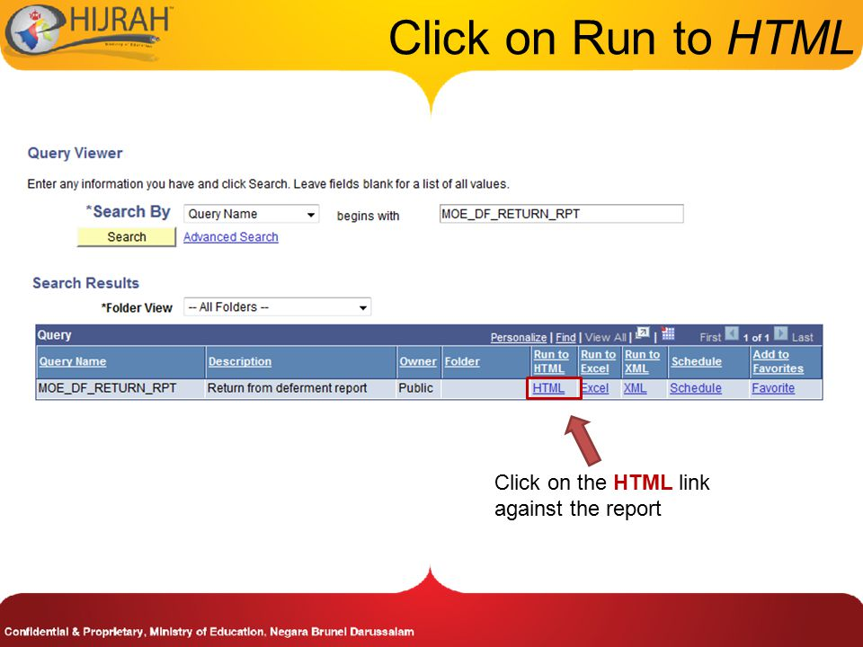 Click on the HTML link against the report Click on Run to HTML