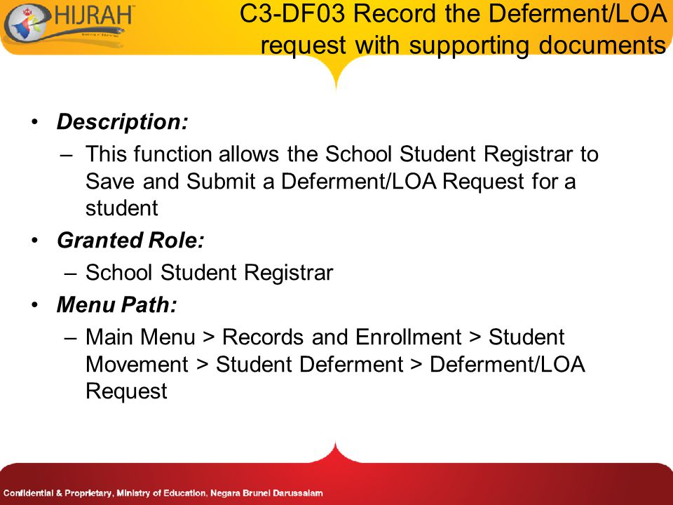 C3-DF03 Record the Deferment/LOA request with supporting documents Description: –This function allows the School Student Registrar to Save and Submit a Deferment/LOA Request for a student Granted Role: –School Student Registrar Menu Path: –Main Menu > Records and Enrollment > Student Movement > Student Deferment > Deferment/LOA Request