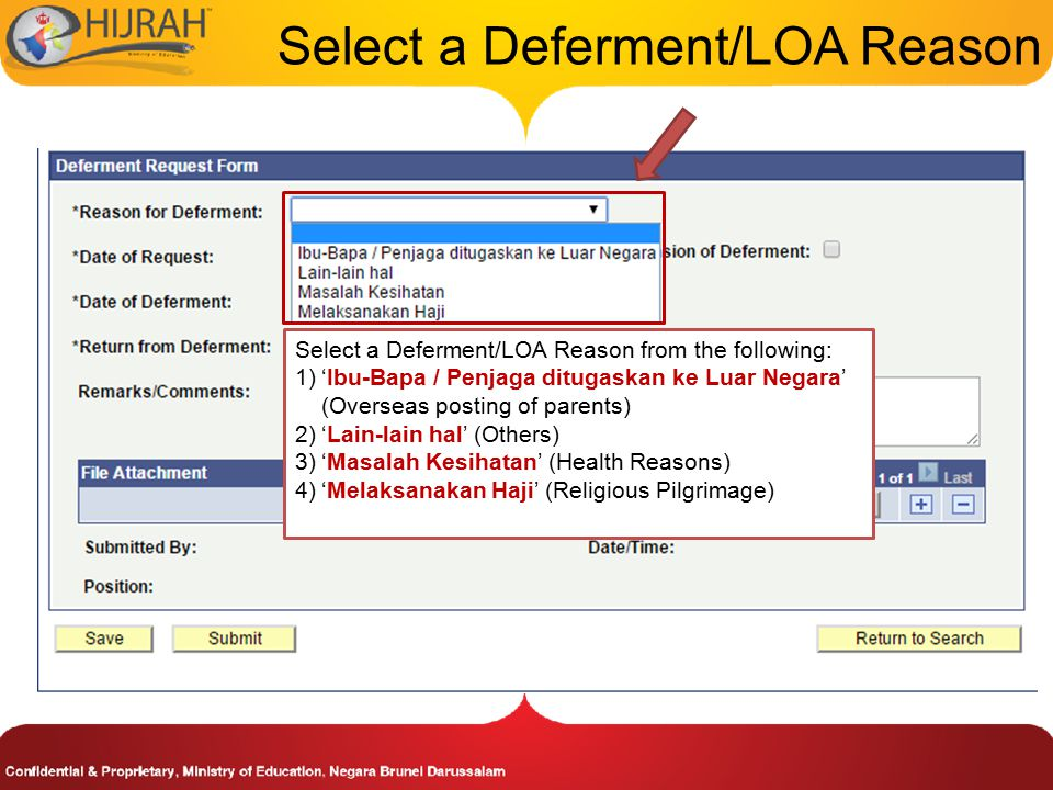 Select a Deferment/LOA Reason Select a Deferment/LOA Reason from the following: 1)'Ibu-Bapa / Penjaga ditugaskan ke Luar Negara' (Overseas posting of parents) 2)'Lain-lain hal' (Others) 3)'Masalah Kesihatan' (Health Reasons) 4)'Melaksanakan Haji' (Religious Pilgrimage)