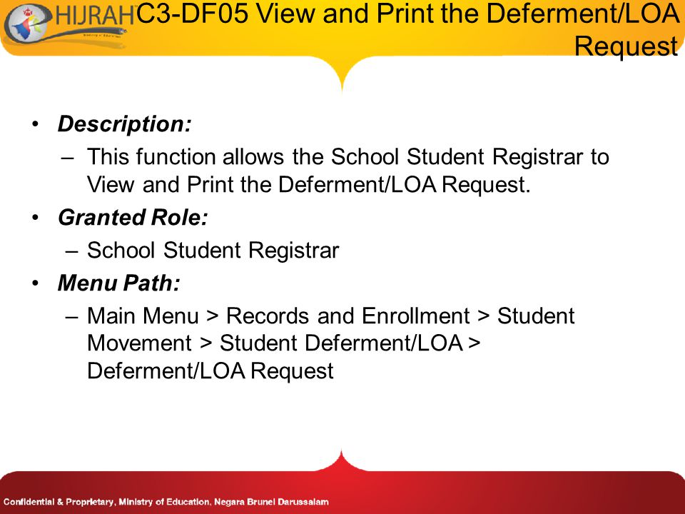 C3-DF05 View and Print the Deferment/LOA Request Description: –This function allows the School Student Registrar to View and Print the Deferment/LOA Request.