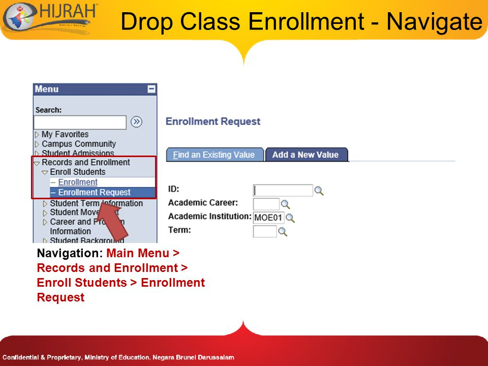 Drop Class Enrollment - Navigate Navigation: Main Menu > Records and Enrollment > Enroll Students > Enrollment Request