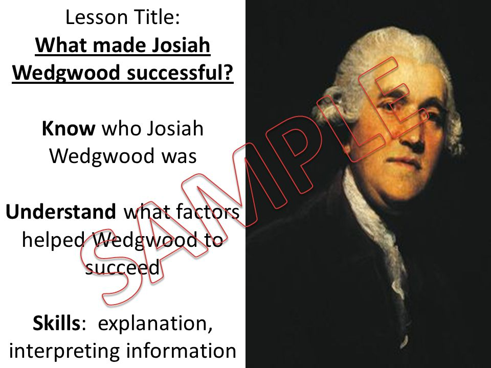 Lesson Title: What made Josiah Wedgwood successful.