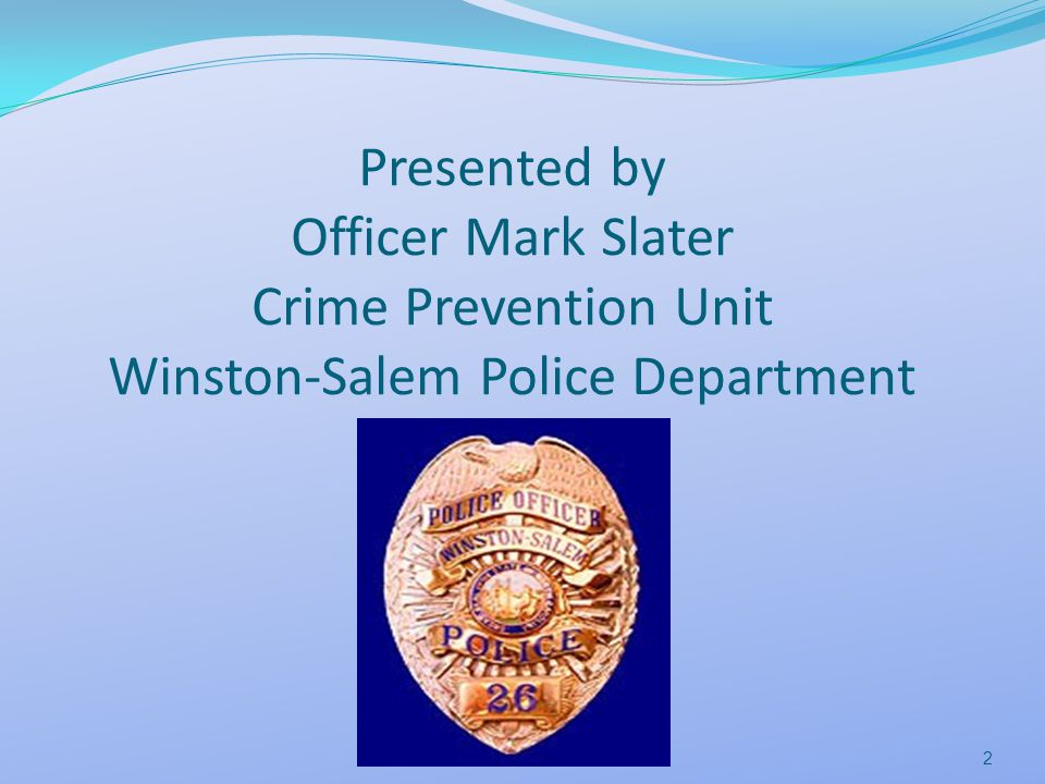Presented by Officer Mark Slater Crime Prevention Unit Winston-Salem Police Department 2