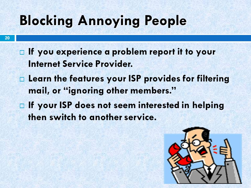 Blocking Annoying People 20  If you experience a problem report it to your Internet Service Provider.  Learn the features your ISP provides for filt