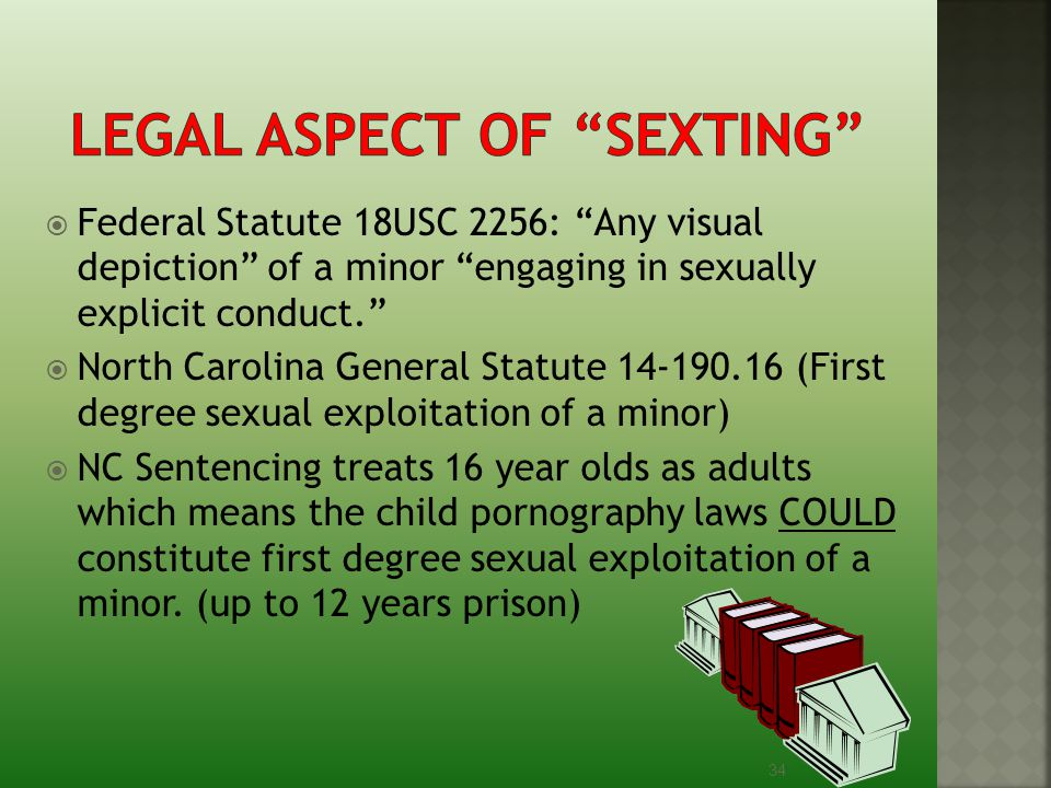 """ Federal Statute 18USC 2256: """"Any visual depiction"""" of a minor """"engaging in sexually explicit conduct.""""  North Carolina General Statute 14-190.16 (F"""