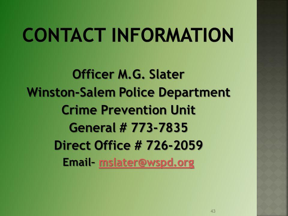 Officer M.G. Slater Winston-Salem Police Department Crime Prevention Unit General # 773-7835 Direct Office # 726-2059 Email– mslater@wspd.org mslater@