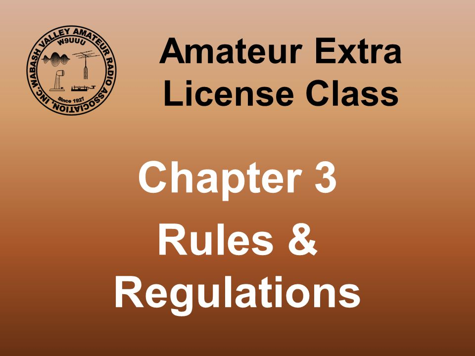 Amateur Extra License Class Chapter 3 Rules & Regulations