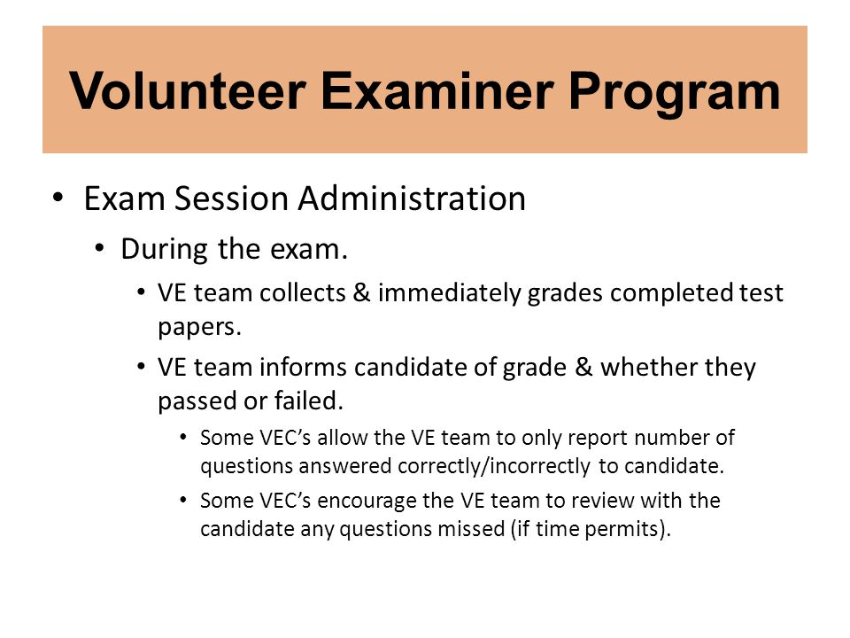 Exam Session Administration During the exam. VE team collects & immediately grades completed test papers. VE team informs candidate of grade & whether