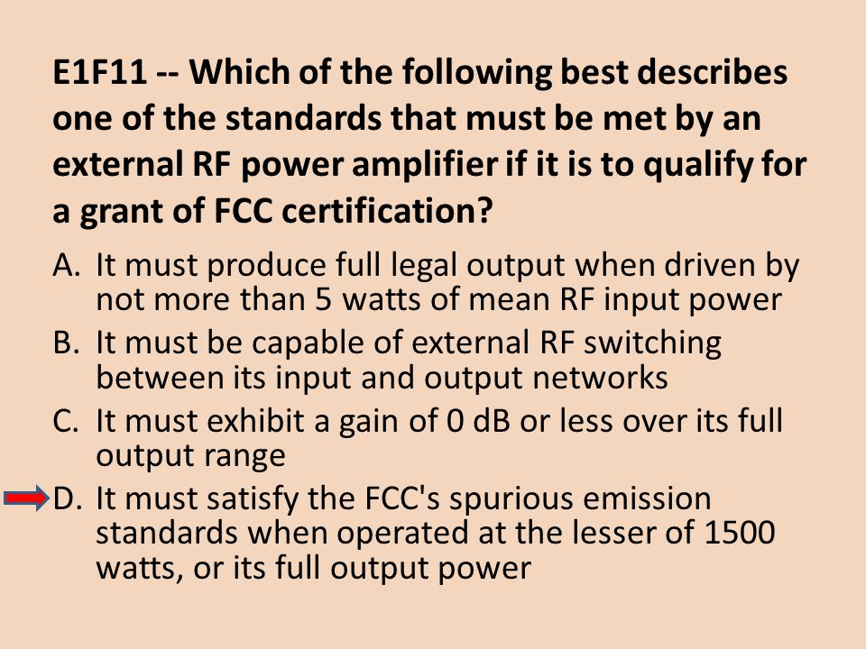 E1F11 -- Which of the following best describes one of the standards that must be met by an external RF power amplifier if it is to qualify for a grant