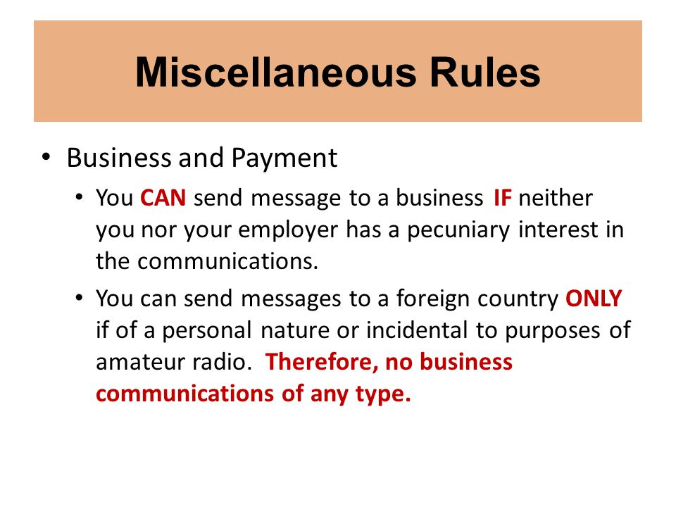 Miscellaneous Rules Business and Payment You CAN send message to a business IF neither you nor your employer has a pecuniary interest in the communica