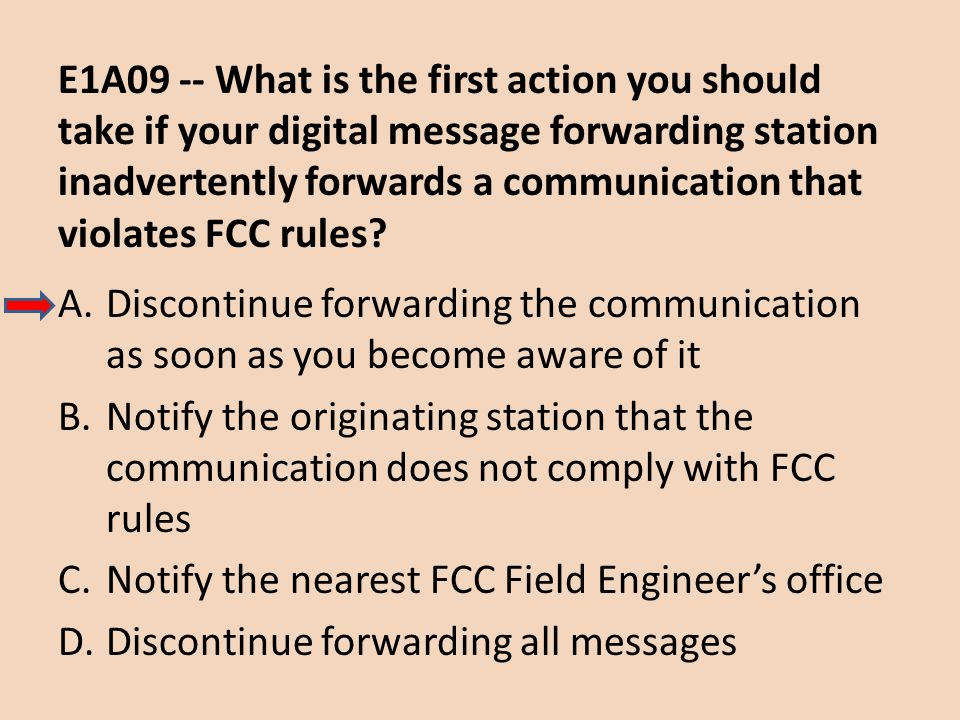 E1A09 -- What is the first action you should take if your digital message forwarding station inadvertently forwards a communication that violates FCC