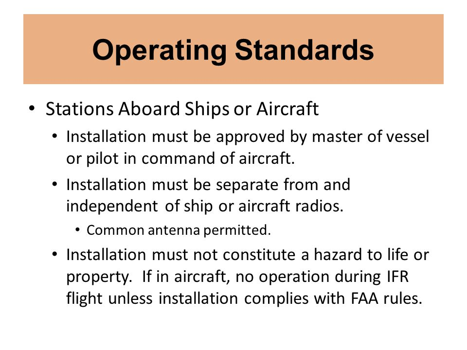 Operating Standards Stations Aboard Ships or Aircraft Installation must be approved by master of vessel or pilot in command of aircraft. Installation