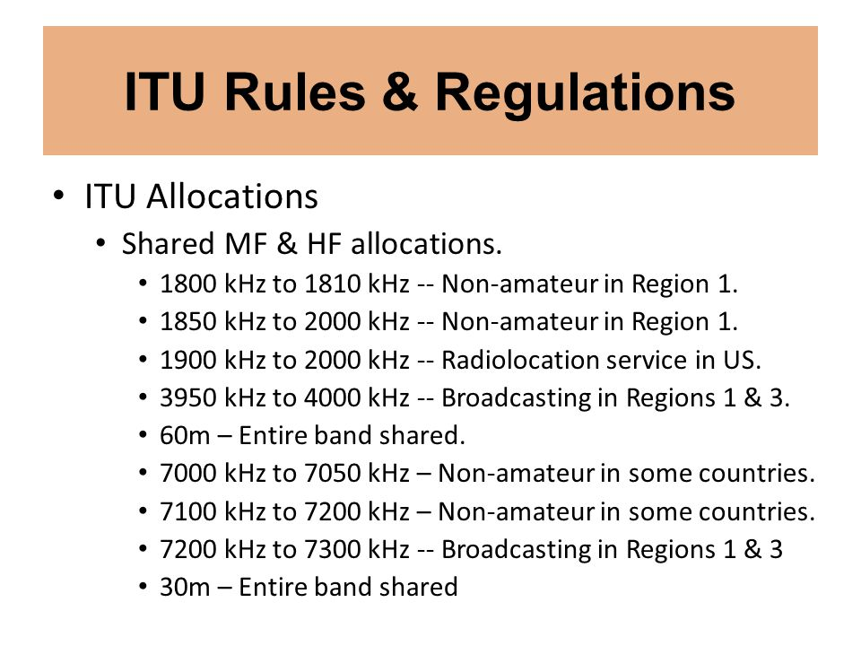 ITU Rules & Regulations ITU Allocations Shared MF & HF allocations. 1800 kHz to 1810 kHz -- Non-amateur in Region 1. 1850 kHz to 2000 kHz -- Non-amate