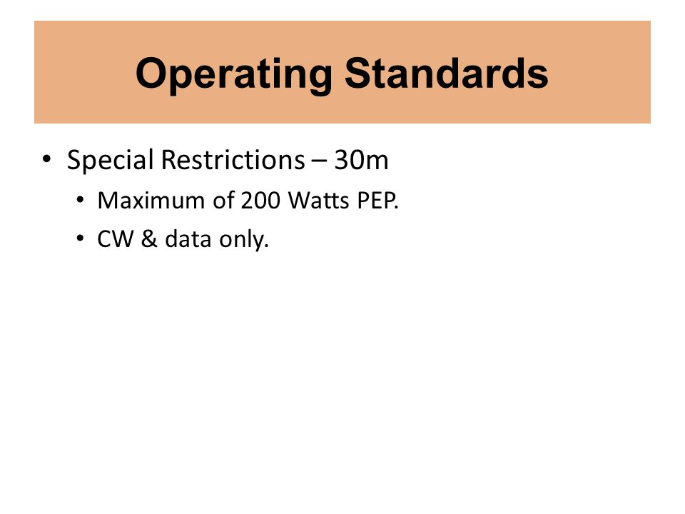 Operating Standards Special Restrictions – 30m Maximum of 200 Watts PEP. CW & data only.