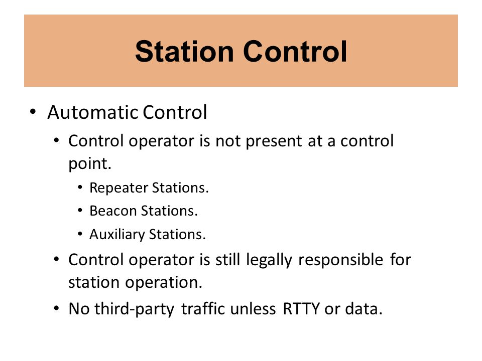 Station Control Automatic Control Control operator is not present at a control point. Repeater Stations. Beacon Stations. Auxiliary Stations. Control