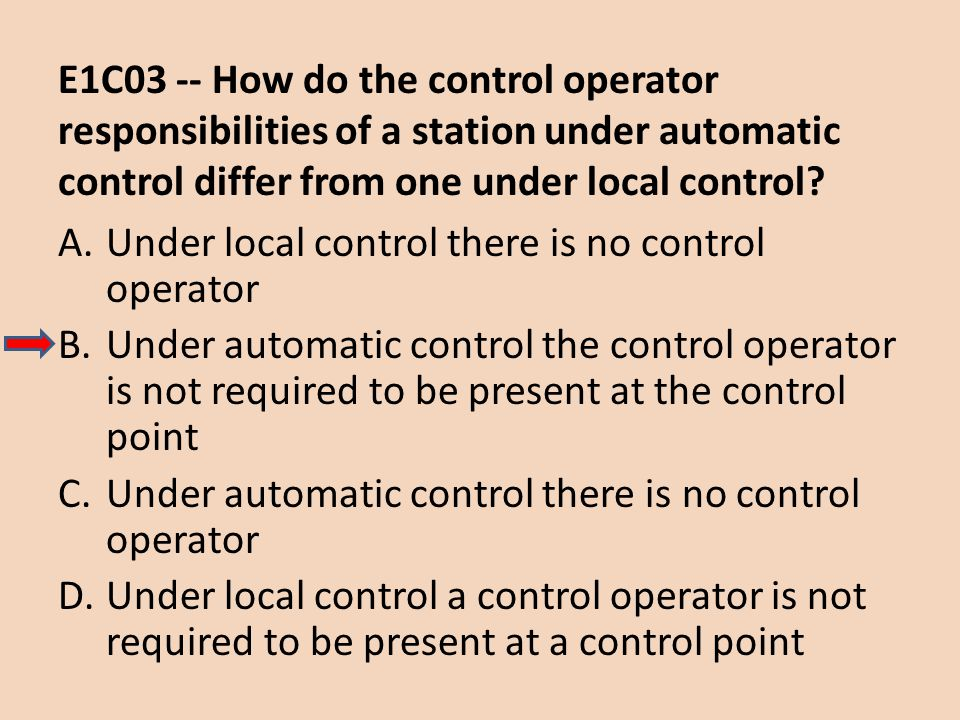 E1C03 -- How do the control operator responsibilities of a station under automatic control differ from one under local control? A.Under local control