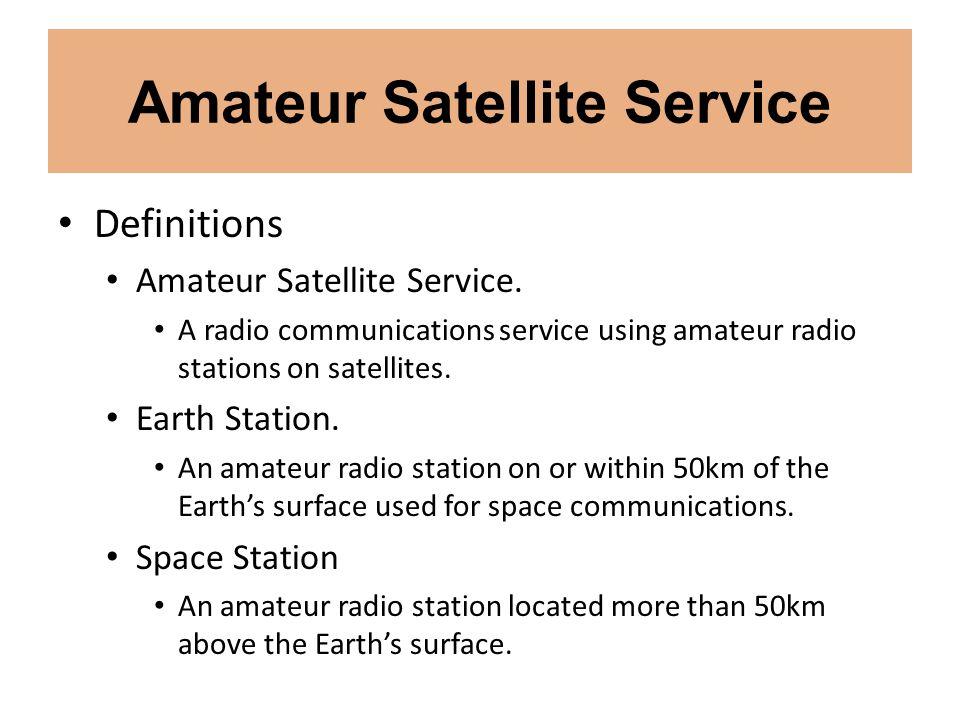 Amateur Satellite Service Definitions Amateur Satellite Service. A radio communications service using amateur radio stations on satellites. Earth Stat