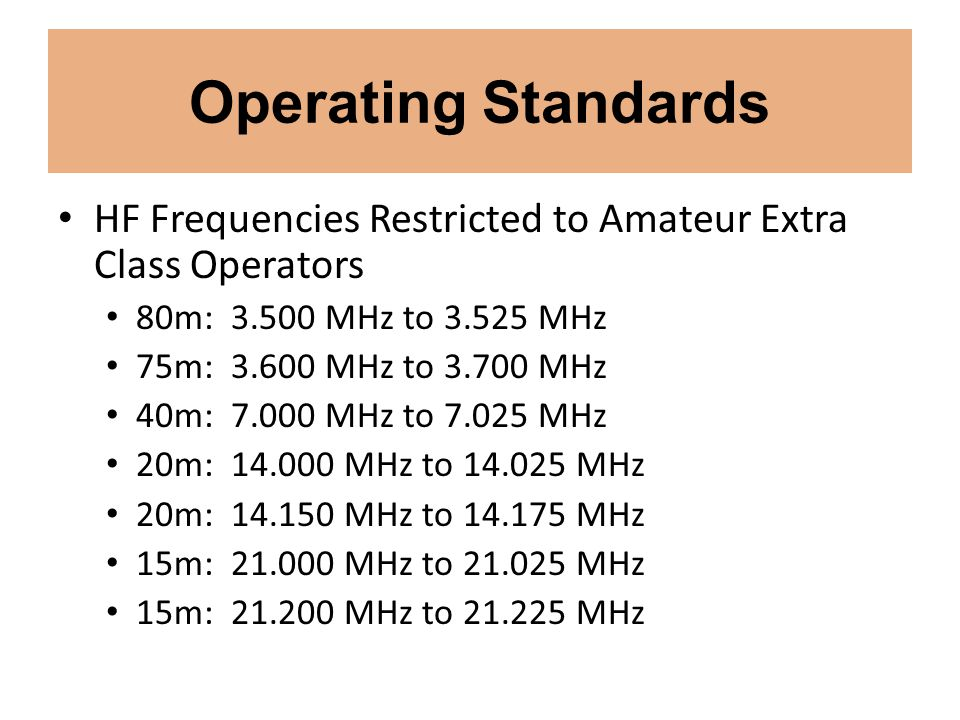 Operating Standards HF Frequencies Restricted to Amateur Extra Class Operators 80m: 3.500 MHz to 3.525 MHz 75m: 3.600 MHz to 3.700 MHz 40m: 7.000 MHz