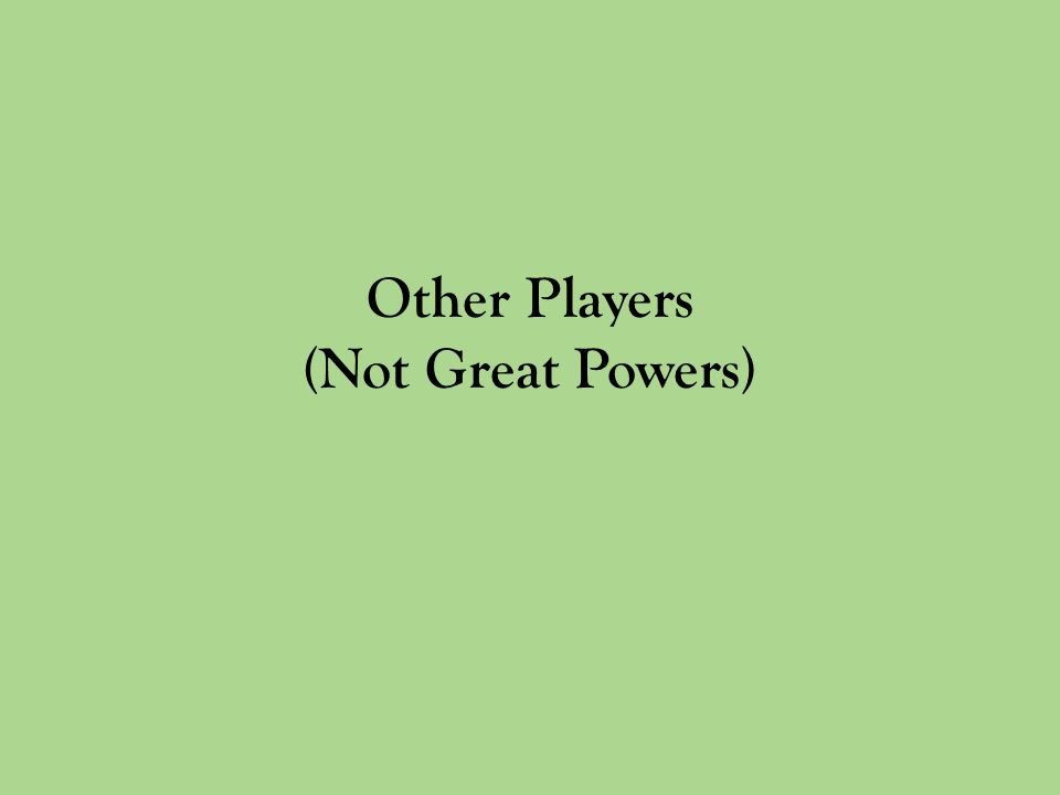 Other Players (Not Great Powers)