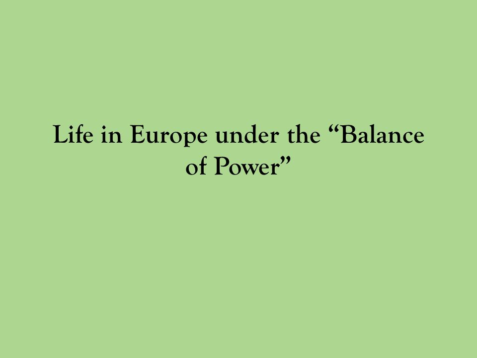 Life in Europe under the Balance of Power