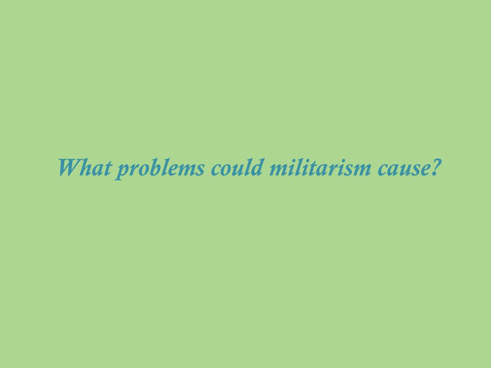 What problems could militarism cause?