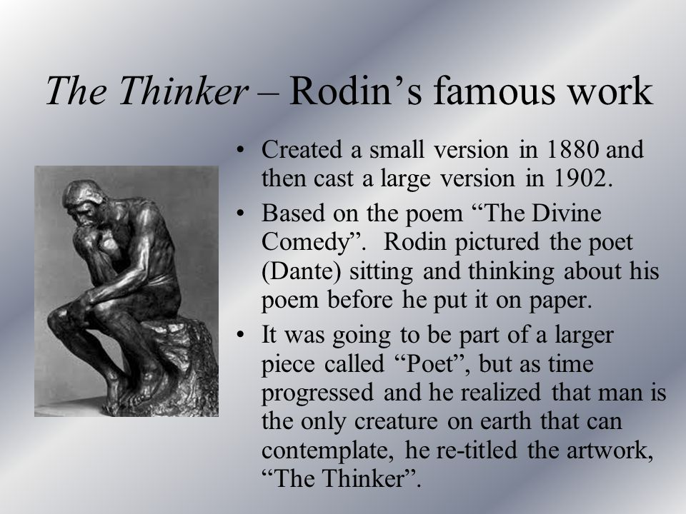 """The Thinker – Rodin's famous work Created a small version in 1880 and then cast a large version in 1902. Based on the poem """"The Divine Comedy"""". Rodin"""