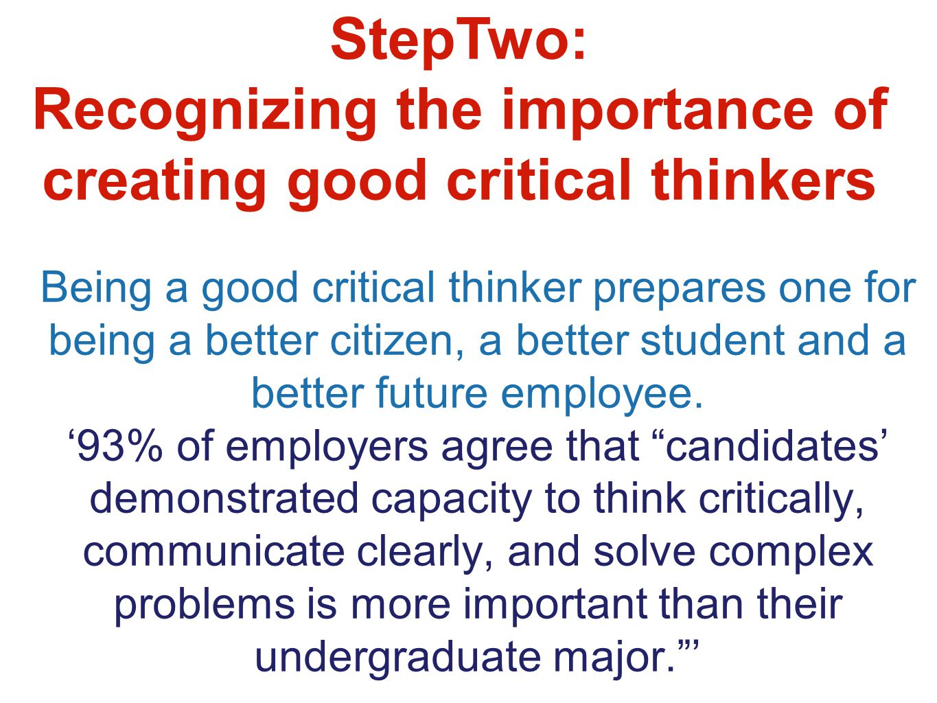Being a good critical thinker prepares one for being a better citizen, a better student and a better future employee.