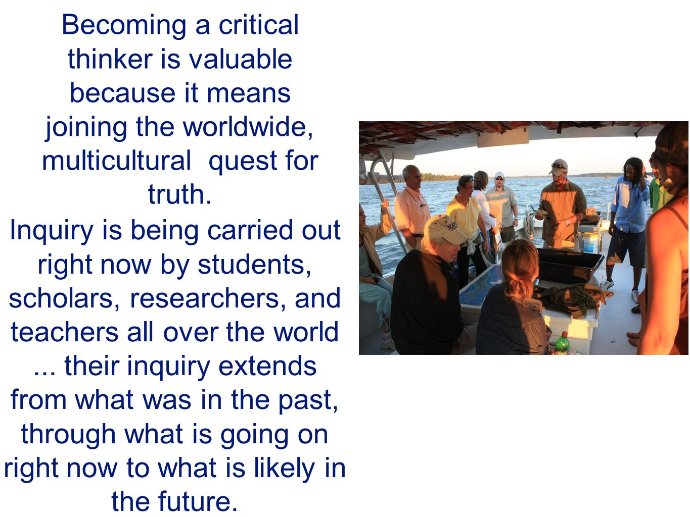 Inquiry is being carried out right now by students, scholars, researchers, and teachers all over the world...