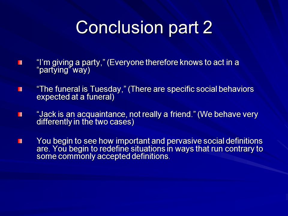 """Conclusion part 2 """"I'm giving a party,"""" (Everyone therefore knows to act in a """"partying"""" way) """"The funeral is Tuesday,"""" (There are specific social beh"""
