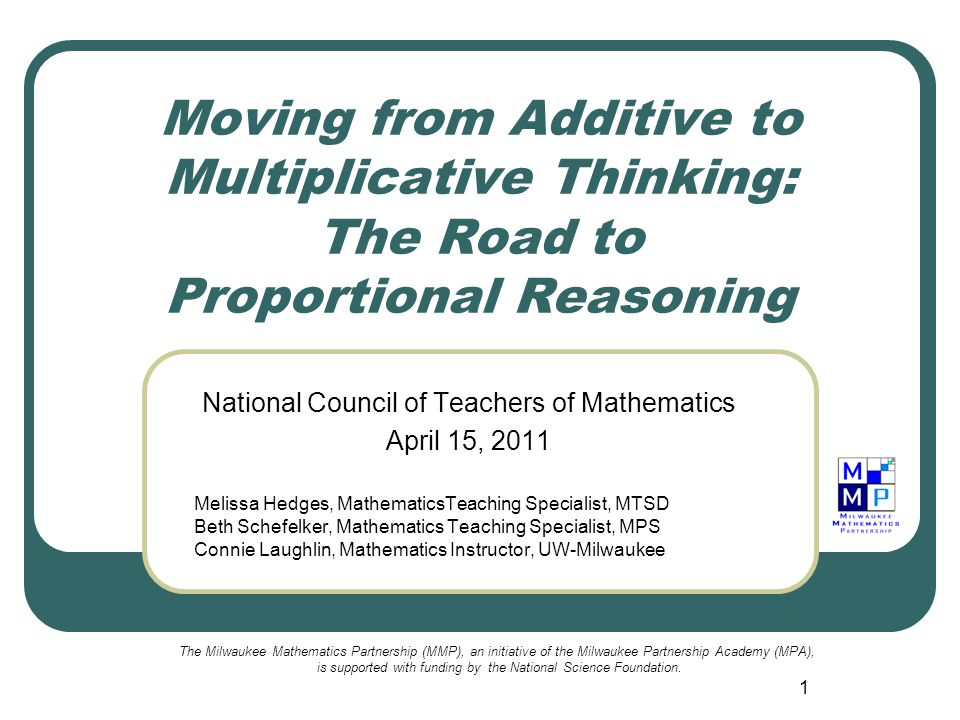 1 Moving from Additive to Multiplicative Thinking: The Road to Proportional Reasoning National Council of Teachers of Mathematics April 15, 2011 Melis