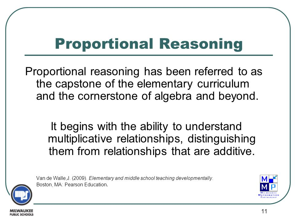 11 Proportional Reasoning Proportional reasoning has been referred to as the capstone of the elementary curriculum and the cornerstone of algebra and