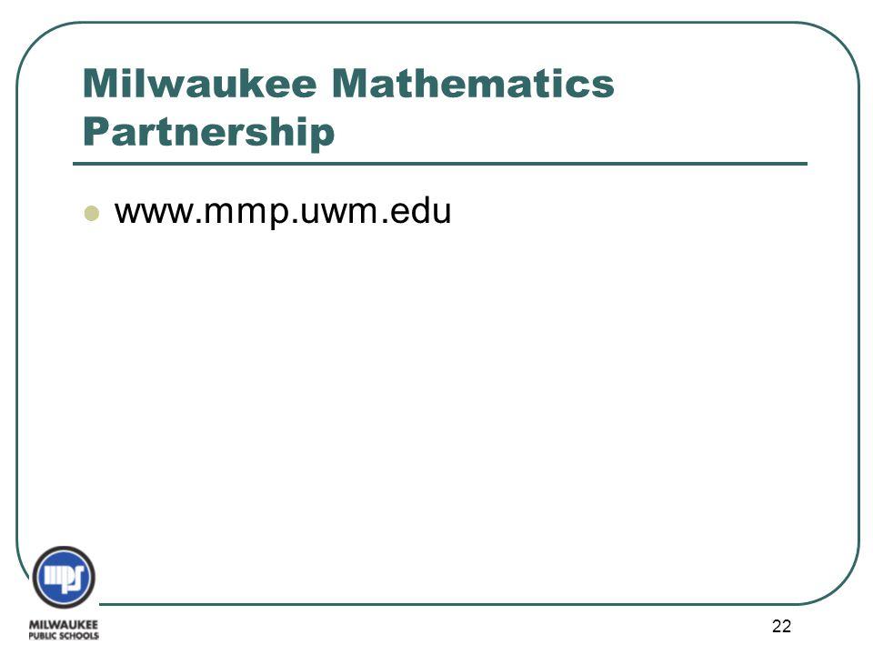 Milwaukee Mathematics Partnership www.mmp.uwm.edu 22