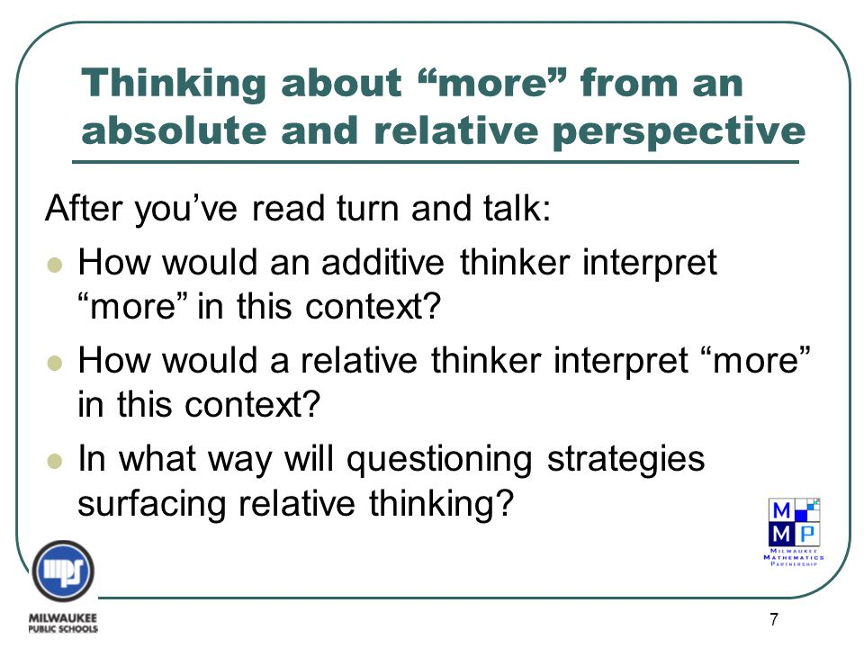 "7 Thinking about ""more"" from an absolute and relative perspective After you've read turn and talk: How would an additive thinker interpret ""more"" in t"