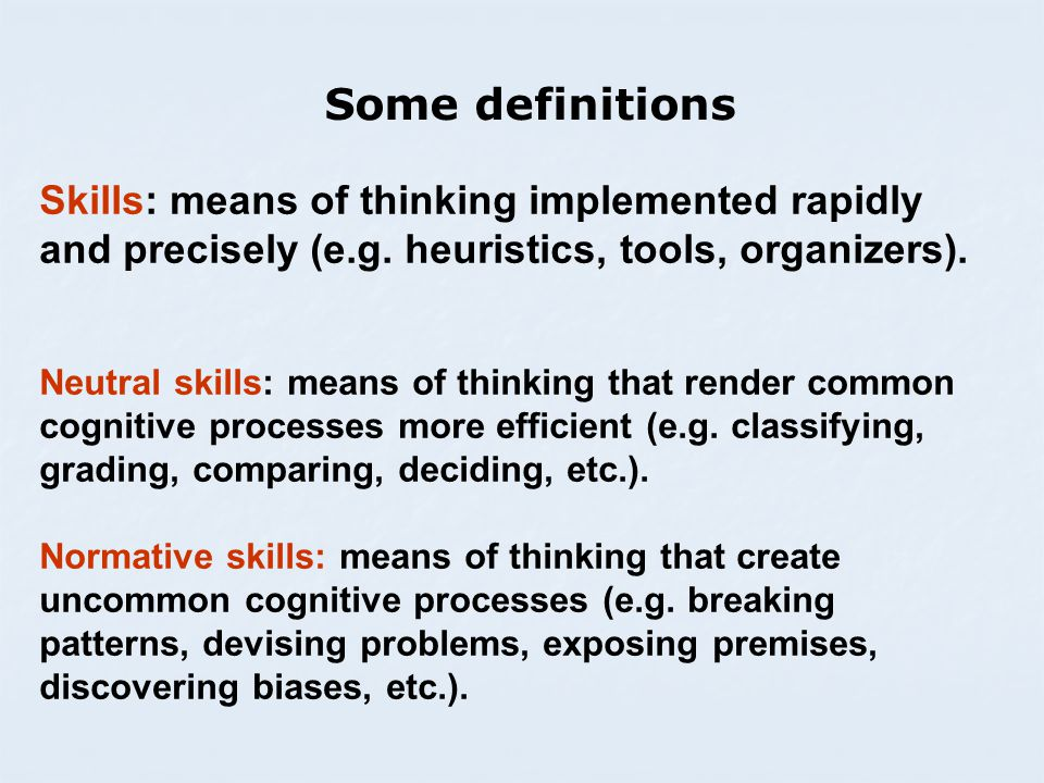 Some definitions Skills: means of thinking implemented rapidly and precisely (e.g.
