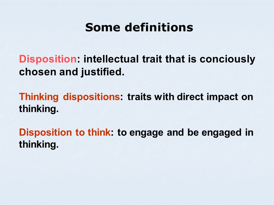 Disposition: intellectual trait that is conciously chosen and justified.