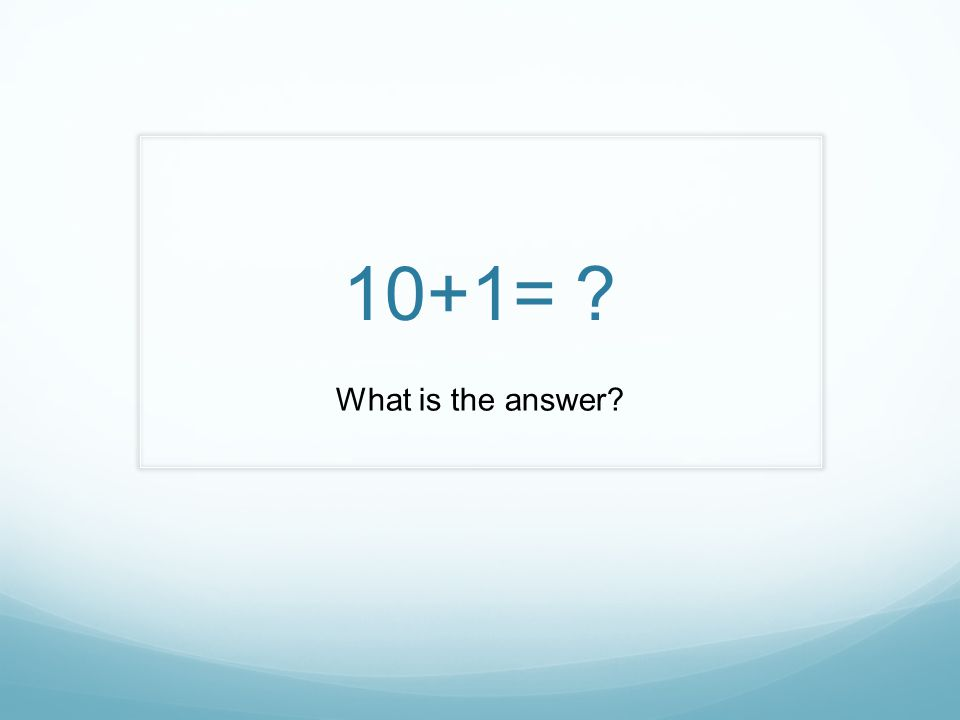 10+1= What is the answer