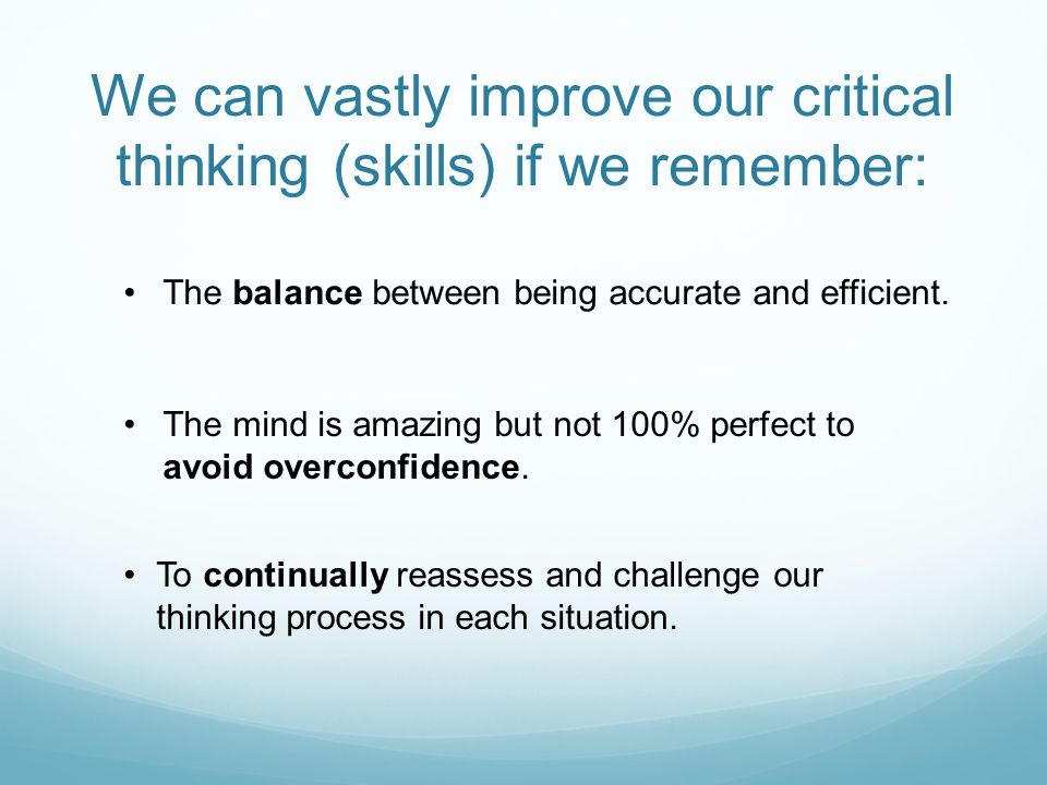 We can vastly improve our critical thinking (skills) if we remember: The balance between being accurate and efficient.