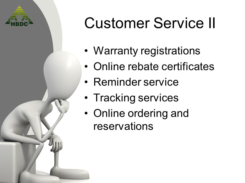 Customer Service II Warranty registrations Online rebate certificates Reminder service Tracking services Online ordering and reservations