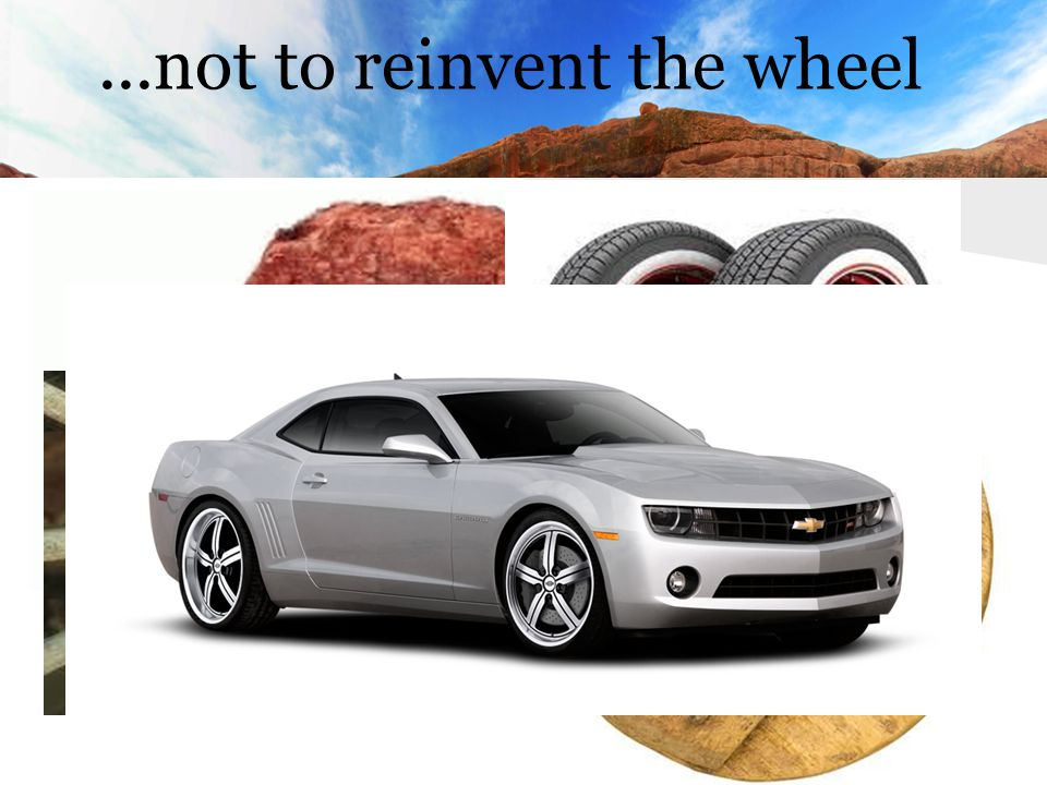 ...not to reinvent the wheel