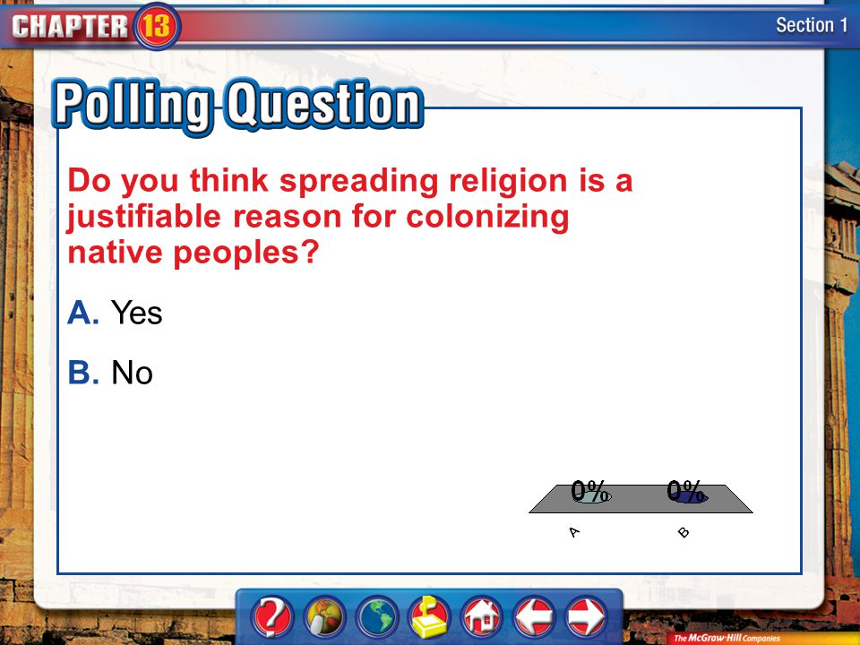 A.A B.B Section 1-Polling Question Do you think spreading religion is a justifiable reason for colonizing native peoples? A.Yes B.No