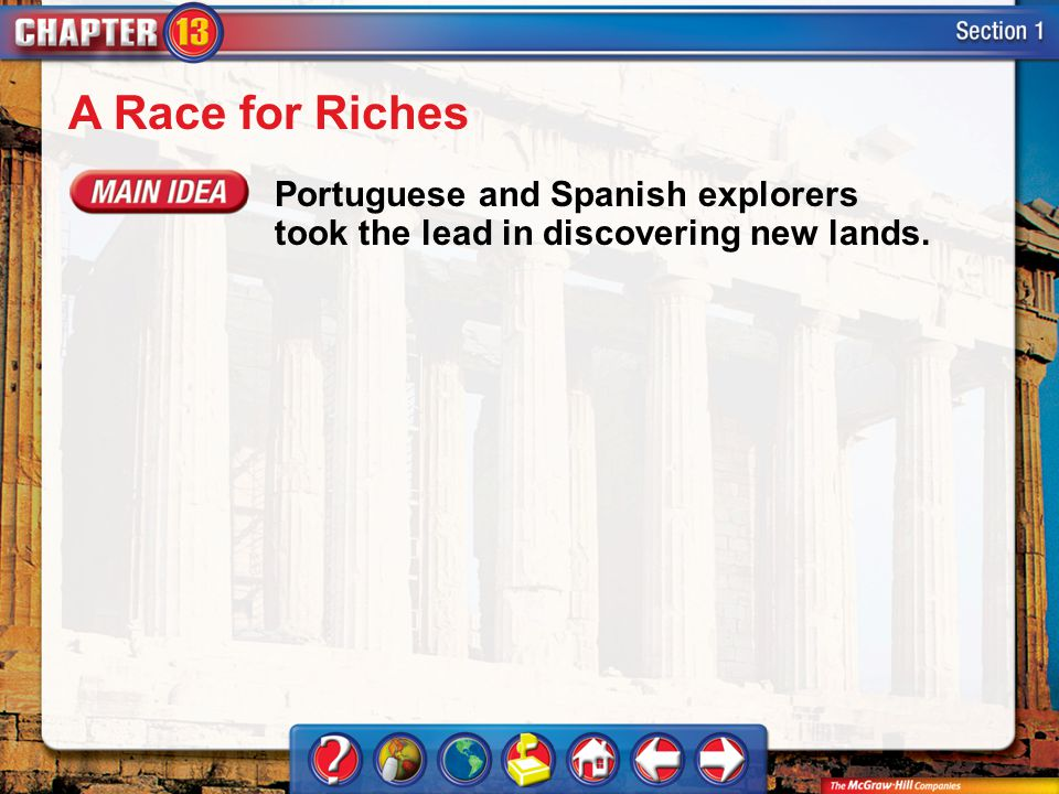 Section 1 A Race for Riches Portuguese and Spanish explorers took the lead in discovering new lands.