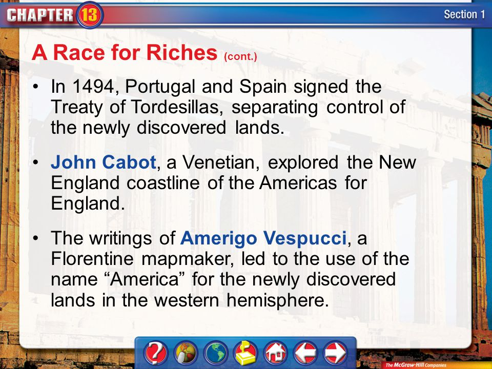 Section 1 In 1494, Portugal and Spain signed the Treaty of Tordesillas, separating control of the newly discovered lands. John Cabot, a Venetian, expl
