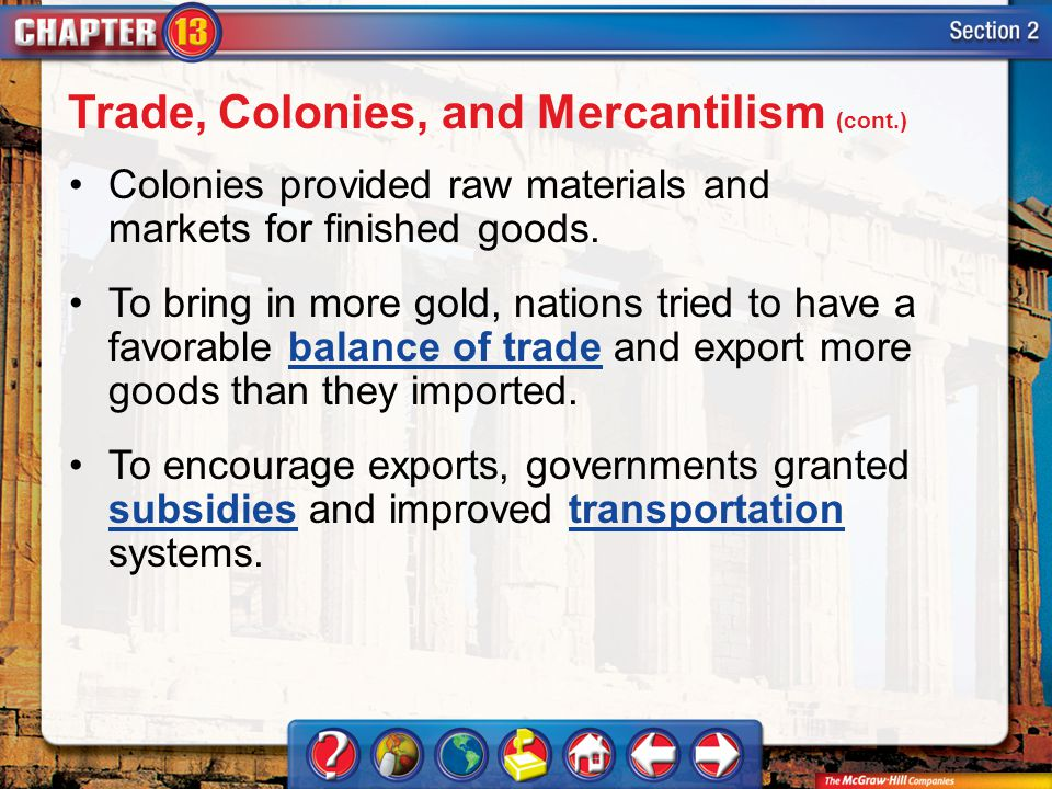 Section 2 Colonies provided raw materials and markets for finished goods. To bring in more gold, nations tried to have a favorable balance of trade an