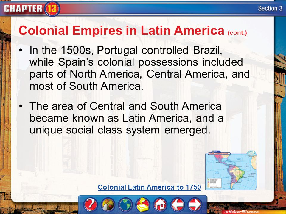 Section 3 In the 1500s, Portugal controlled Brazil, while Spain's colonial possessions included parts of North America, Central America, and most of S