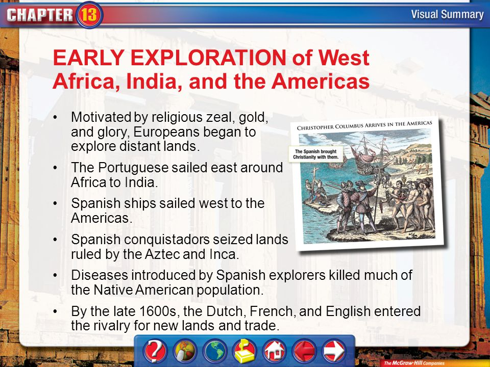 VS 1 EARLY EXPLORATION of West Africa, India, and the Americas Motivated by religious zeal, gold, and glory, Europeans began to explore distant lands.