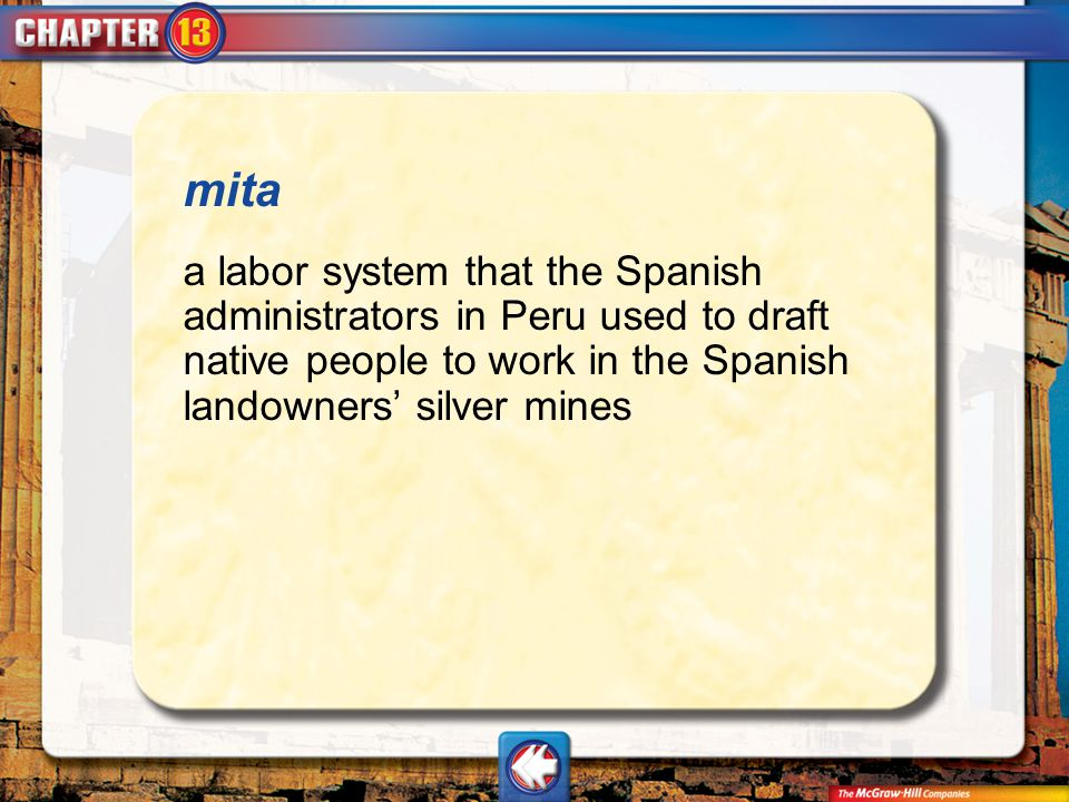 Vocab19 mita a labor system that the Spanish administrators in Peru used to draft native people to work in the Spanish landowners' silver mines